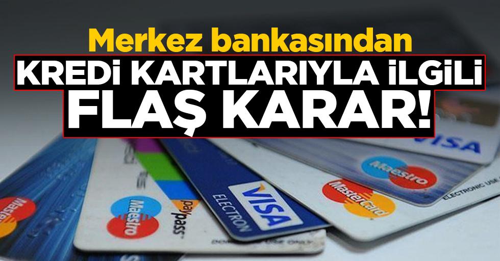 Merkez bankasından kredi kartlarıyla ilgili flaş karar!