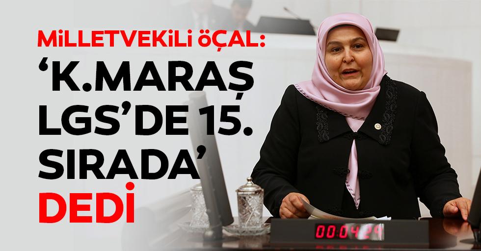 Milletvekili Öçal 'Kahramanmaraş LGS'de 15. Sırada' dedi