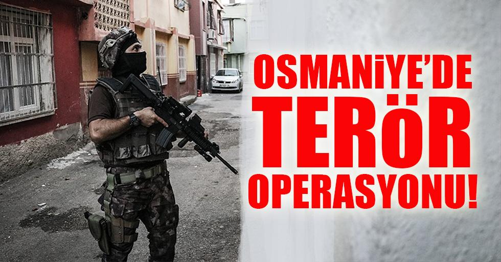 Osmaniye'de terör operasyonu!