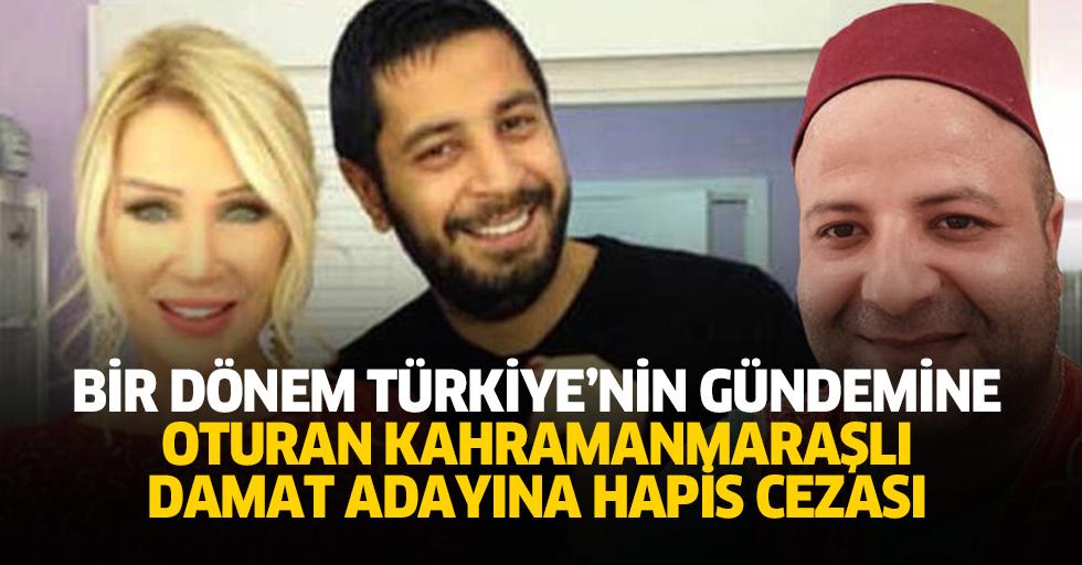 Bir Dönem Türkiye'nin Gündemine Oturan Kahramanmaraşlı Damat Adayına Hapis Cezası