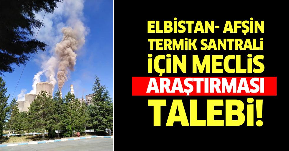 Elbistan- Afşin termik santrali için meclis araştırması talebi!