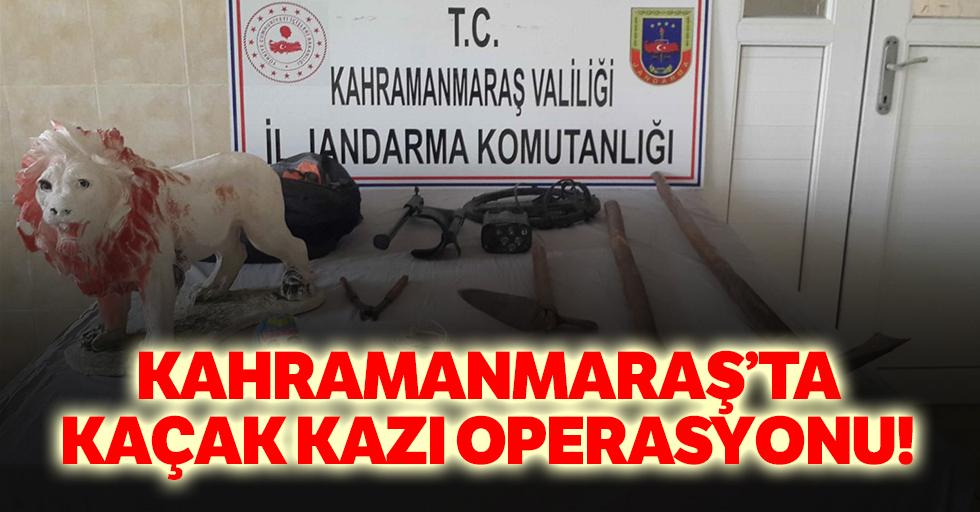 Kahramanmaraş'ta kaçak kazı operasyonu!