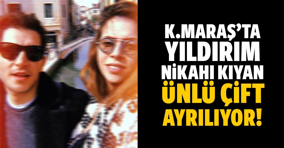Kahramanmaraş'ta yıldırım nikahı kıyan ünlü çift ayrılıyor!