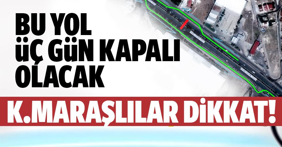 Kahramanmaraş'ta yol kapalı olacak!