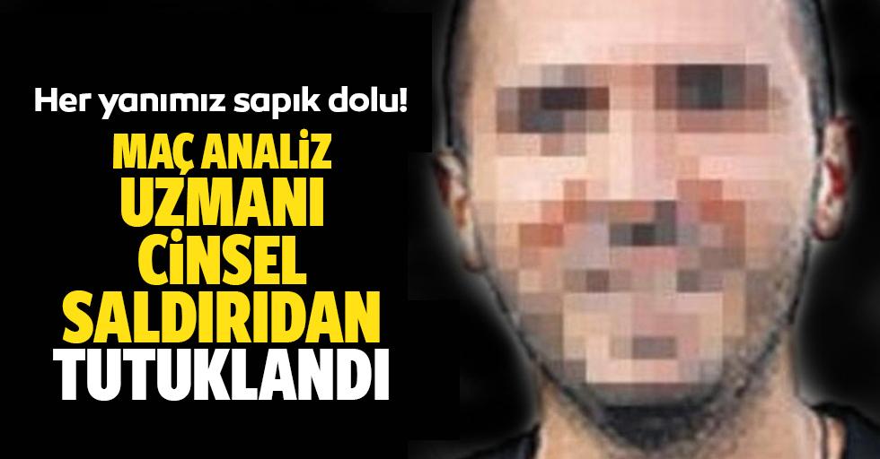 Maç Analiz Uzmanı Cinsel Saldırıdan Tutuklandı