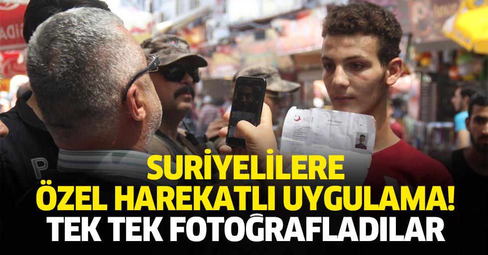 Suriyelilere özel harekatlı uygulama! Tek tek fotoğrafladılar