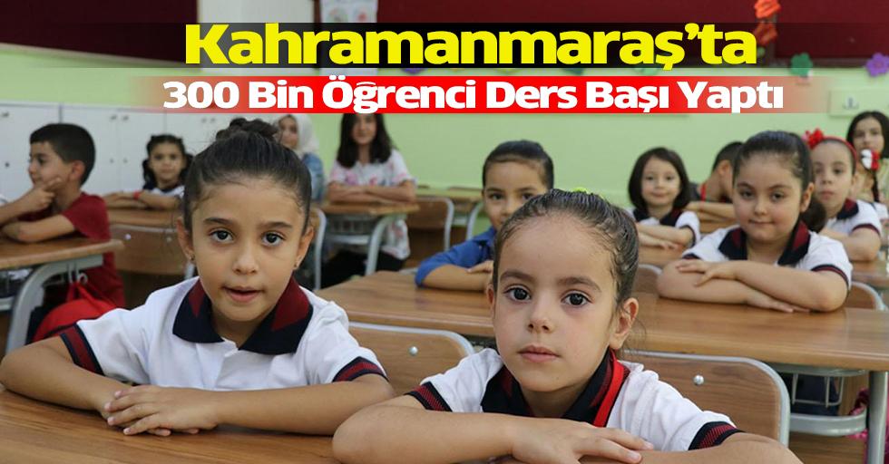 Kahramanmaraş'ta 300 bin öğrenci Ders Başı Yaptı