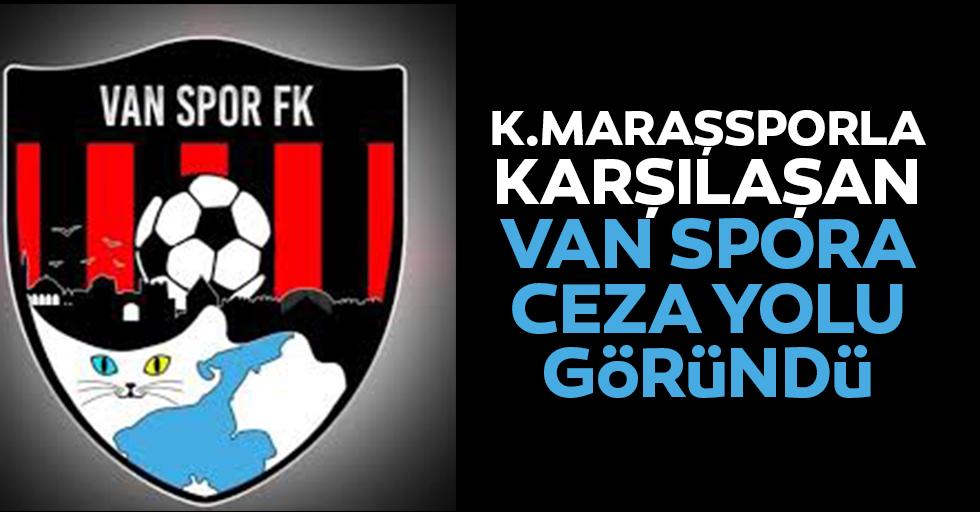 Kahramanmaraşsporla karşılaşan Van Spora ceza yolu göründü