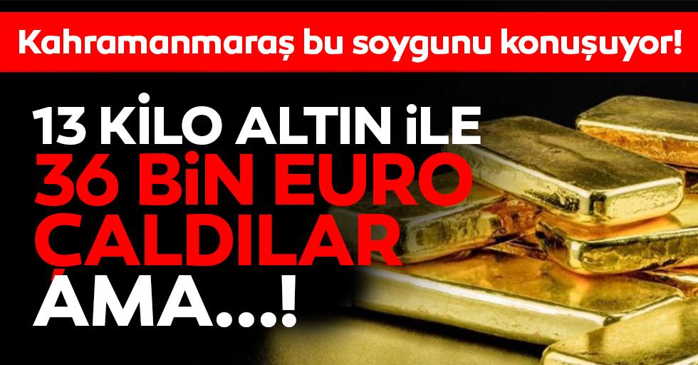 Kahramanmaraş'ta akıl almaz soygun! Maskeli ve silahlı kişiler tam 13 kilo altın çaldı