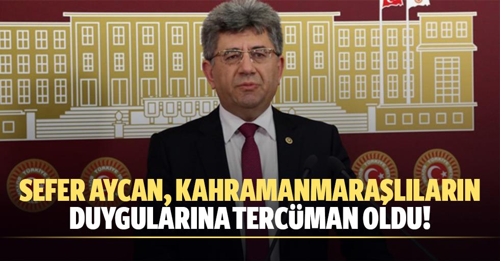 Sefer Aycan, Kahramanmaraşın o sorununu mecliste anlattı!