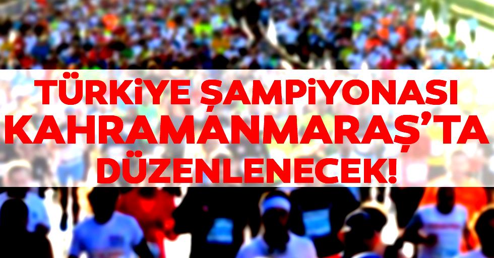Türkiye şampiyonası Kahramanmaraş'ta düzenlenecek!