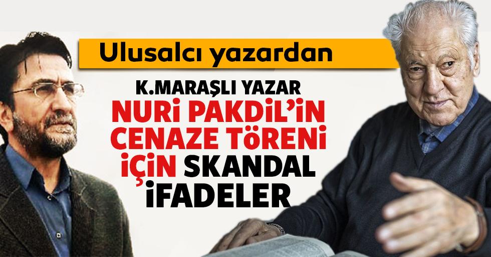 Ulusalcı yazar'dan, Nuri Pakdil'in cenaze töreni için skandal ifadeler!