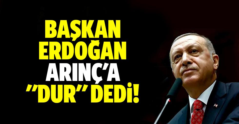 """Başkan Erdoğan Arınç'a """"dur"""" dedi"""