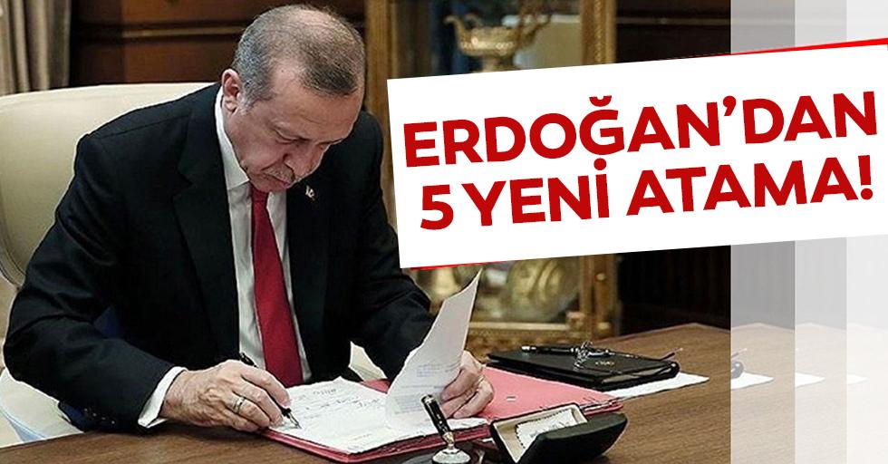 Başkan Erdoğan'dan 5 yeni atama!
