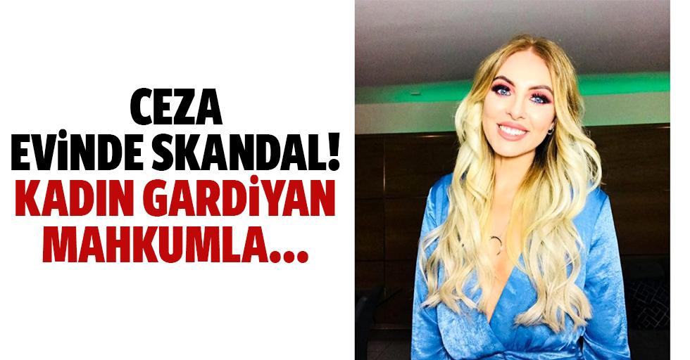 Ceza evinde skandal! Kadın gardiyan mahkumla…