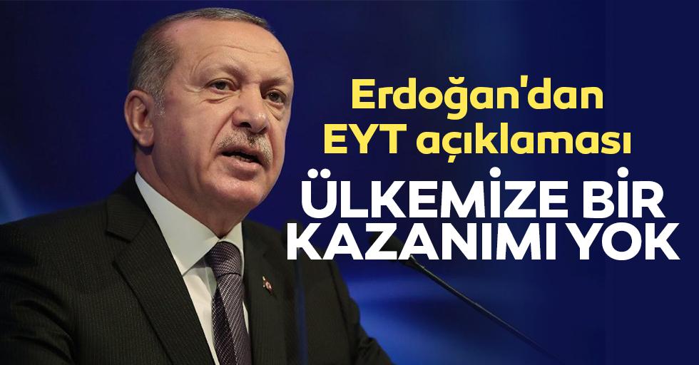 Erdoğan'dan EYT açıklaması: Ülkemize Bir Kazanımı Yok