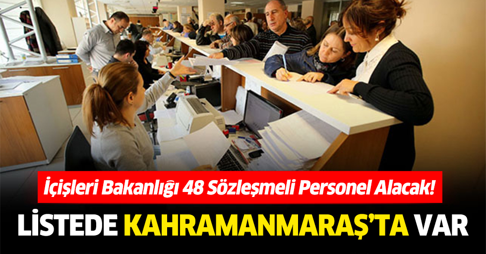 İçişleri Bakanlığı 48 Sözleşmeli Personel Alacak! Listede Kahramanmaraş'ta var