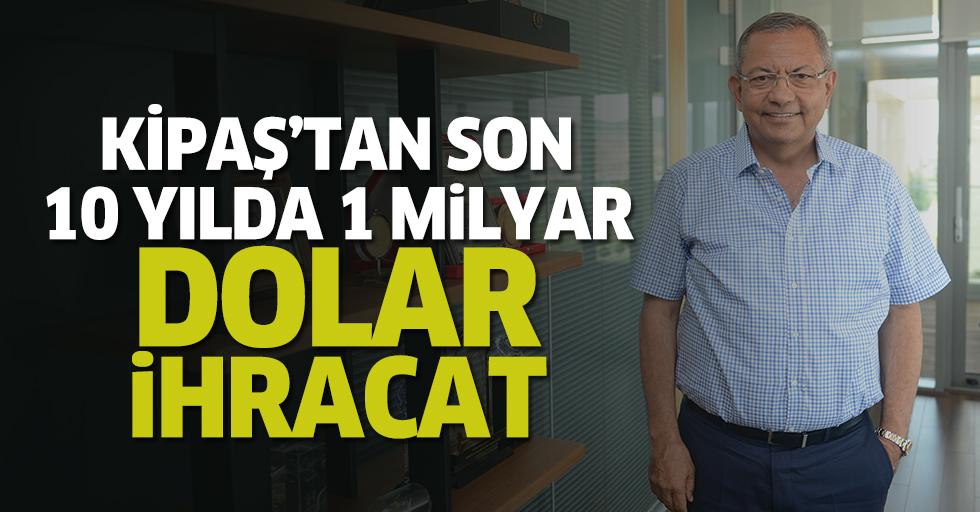Kipaş'tan son 10 yılda 1 Milyar dolar ihracat