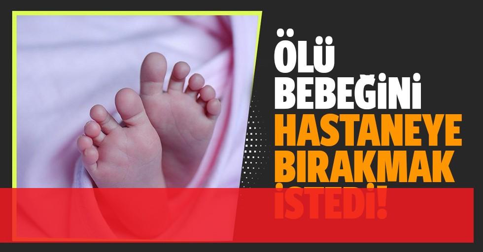 Ölü bebeği hastaneye bırakmak istedi!