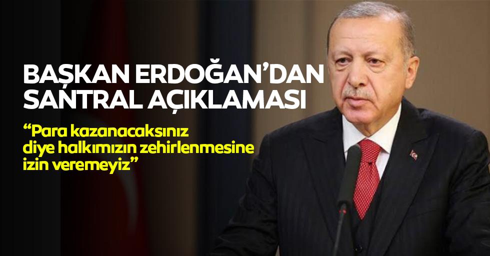 """Başkan Erdoğan'dan Santral Açıklaması; """"Para kazanacaksınız diye halkımızın zehirlenmesine izin veremeyiz"""""""