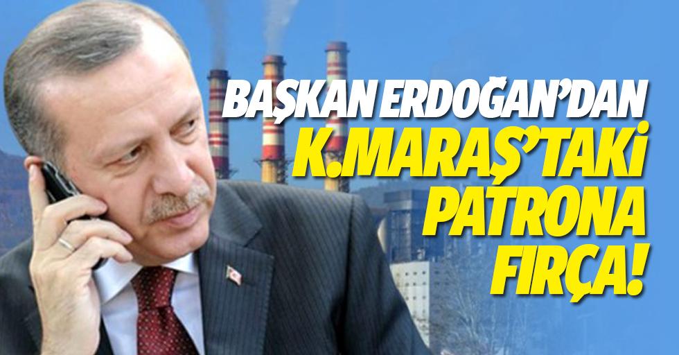 Cumhurbaşkanı Erdoğan'dan Kahramanmaraş'taki patrona fırça!