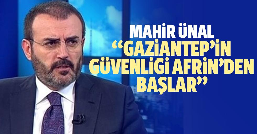 """Mahir Ünal; """"Gaziantep'in güvenliği Afrin'den başlar"""""""