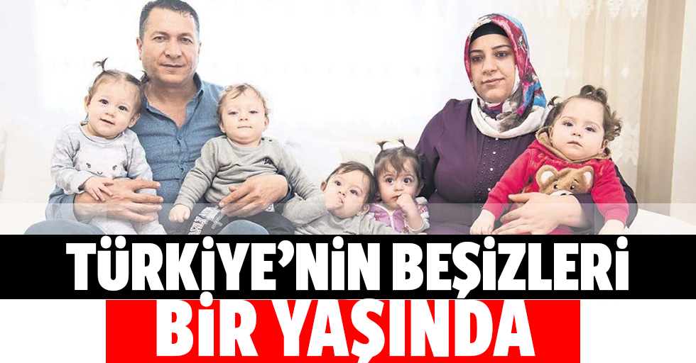 Türkiye'nin beşizleri 1 yaşında