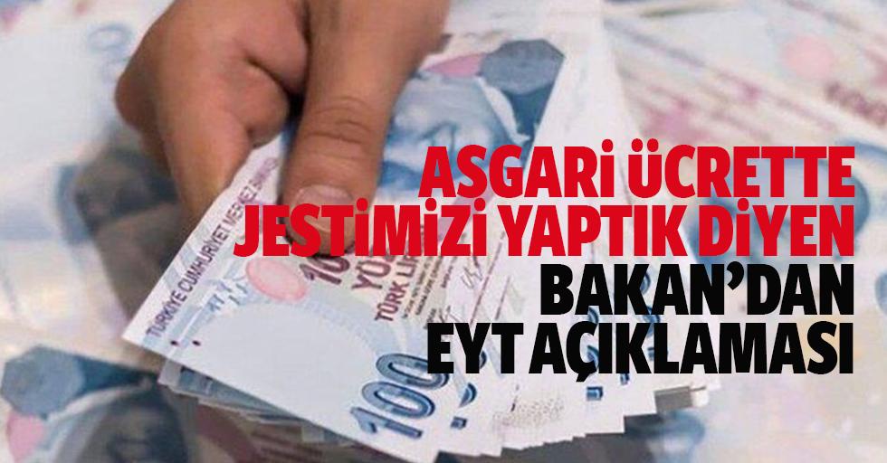 Asgari Ücrette Jestimizi Yaptık Diyen Bakan'dan Eyt Açıklaması
