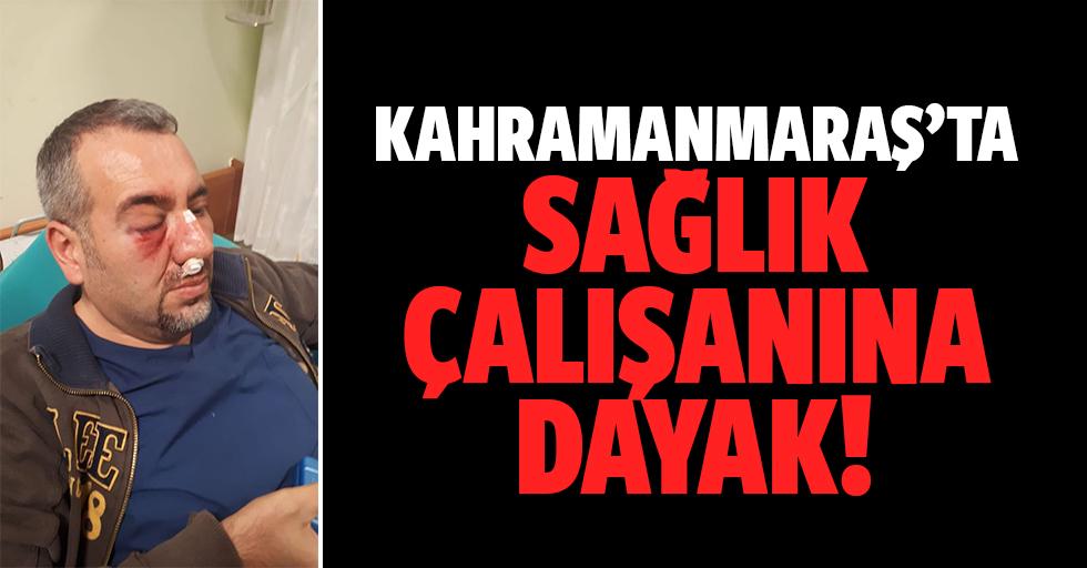Kahramanmaraş'ta sağlık çalışanına dayak!