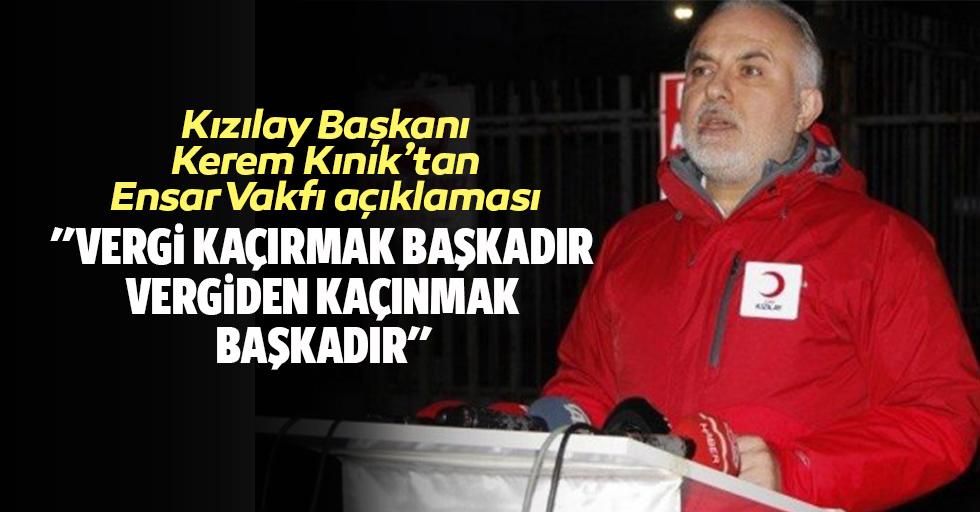 Kızılay Başkanı Kerem Kınık'tan Ensar Vakfı açıklaması