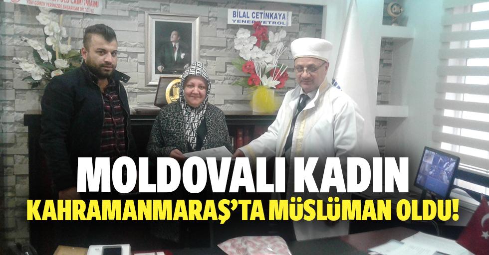 Moldovalı kadın Kahramanmaraş'ta Müslüman oldu!