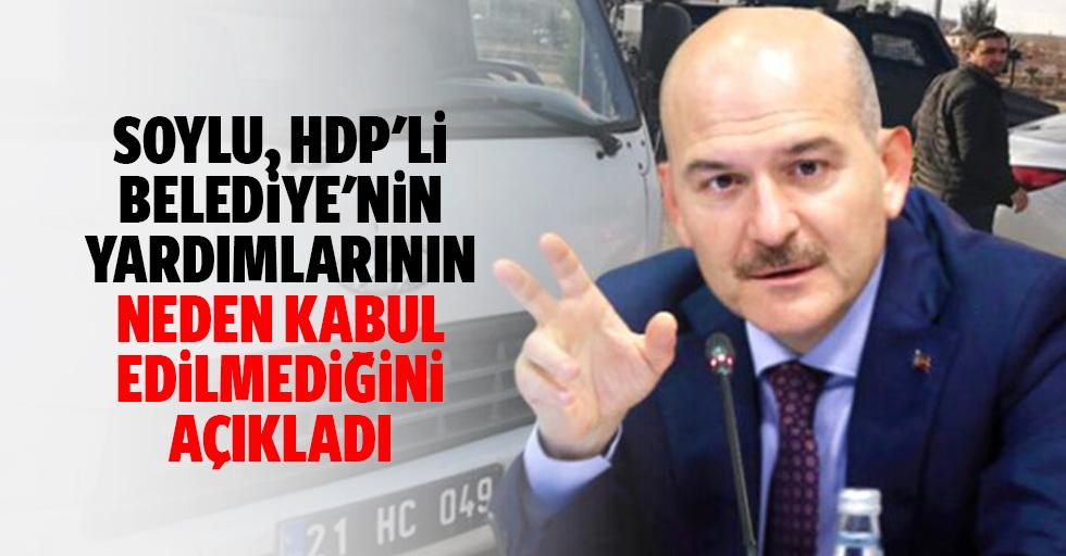 Soylu, HDP'li belediye'nin yardımlarının neden kabul edilmediğini açıkladı