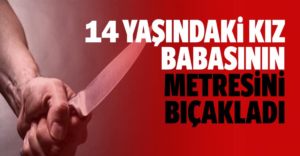 14 yaşındaki kız babasının metresini bıçakladı