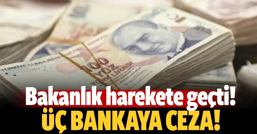 Bakanlık harekete geçti: 3 bankaya para cezası