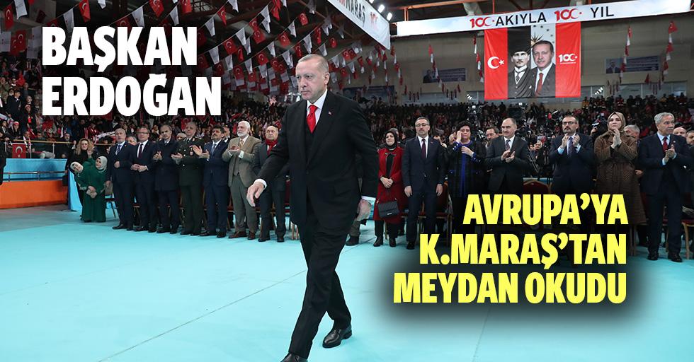 Başkan Erdoğan Kahramanmaraş'tan meydan okudu!