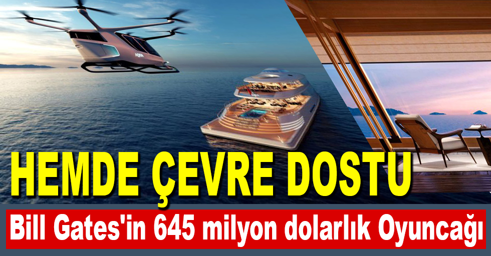 Bill Gates'in 645 milyon dolarlık