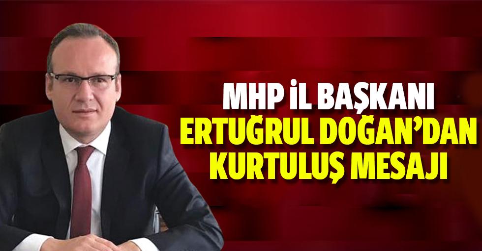MHP İl Başkanı Doğan'dan kurtuluş mesajı