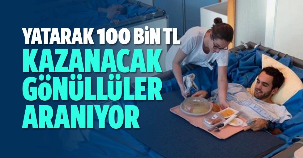 Yatarak 100 bin TL kazanacak gönüllüler aranıyor