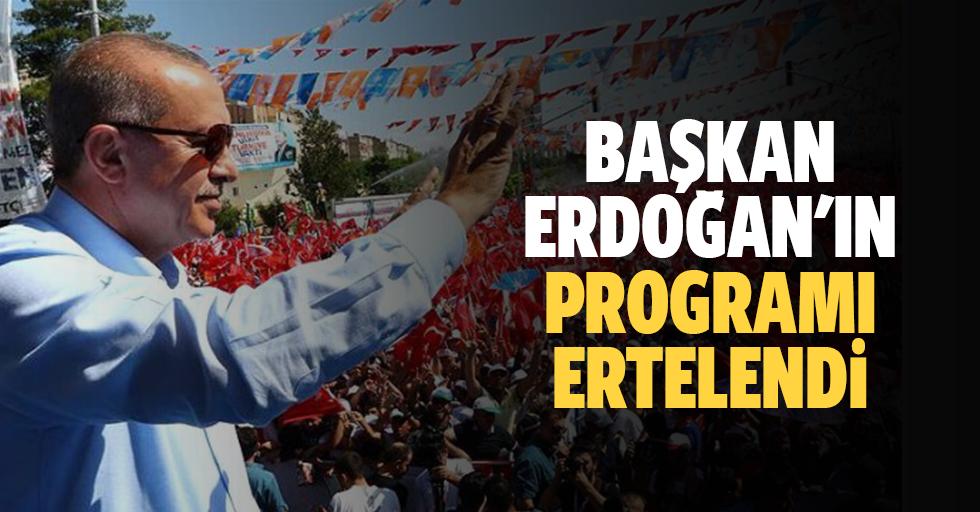 Başkan Erdoğan'ın programı ertelendi