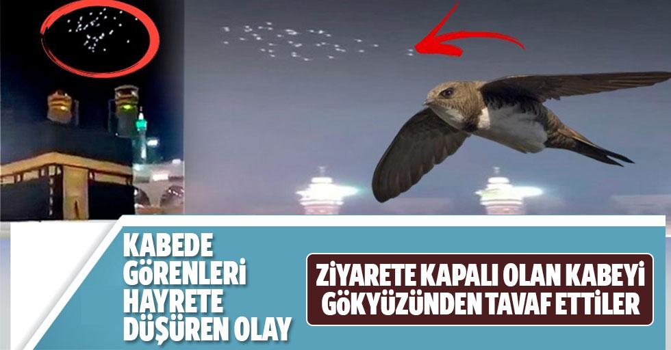 Ebabil kuşları ziyarete kapatılan Kâbe-i Muazzama'yı gökyüzünden tavaf etti