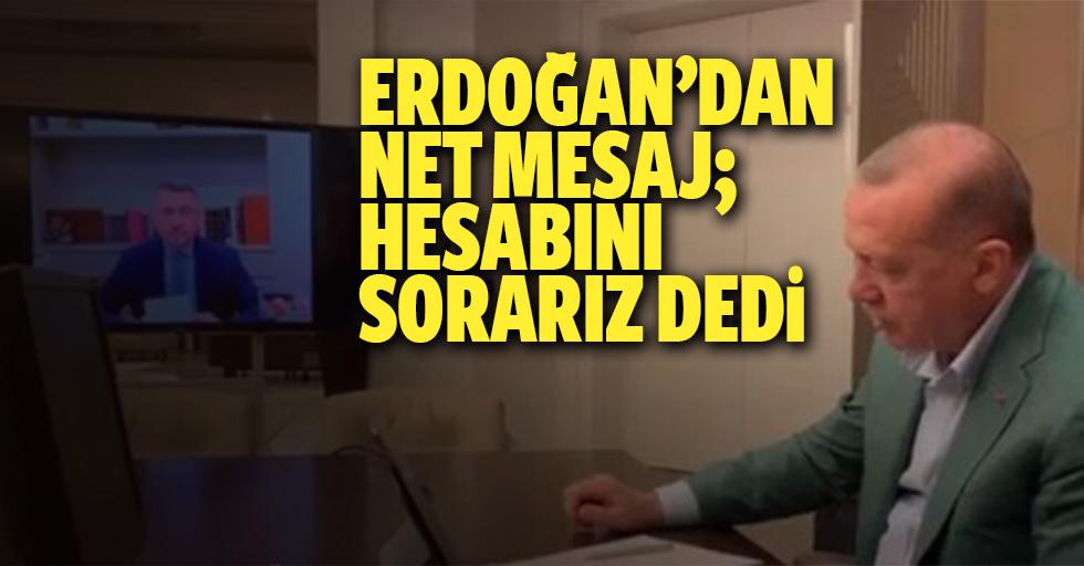 Erdoğan'dan net mesaj; hesabını sorarız dedi