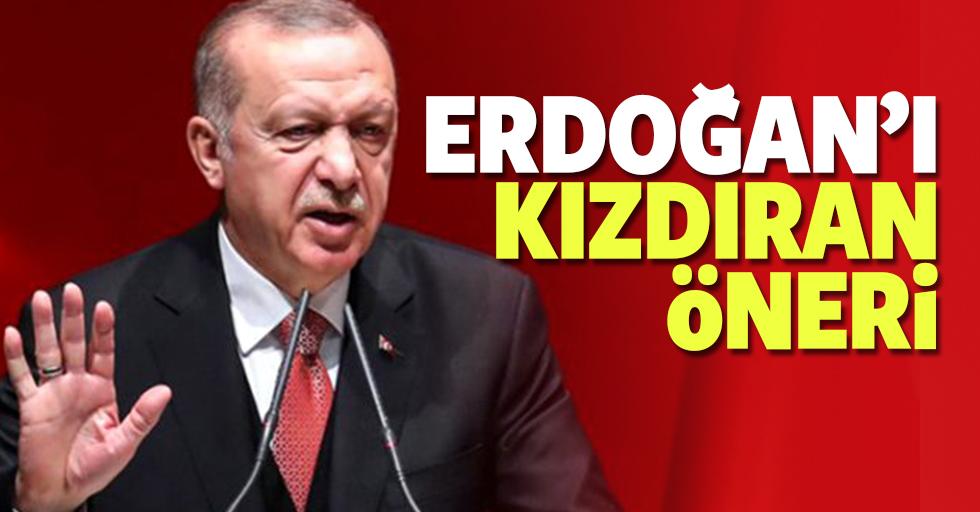 Erdoğan'ı kızdıran öneri