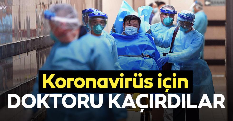 Korona virüs için doktoru kaçırdılar!