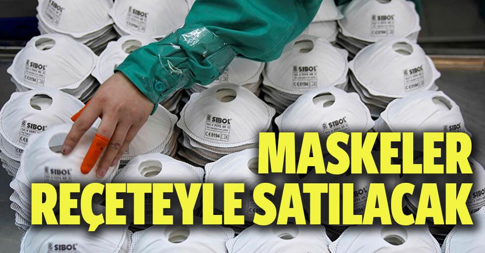 Maskeler reçeteyle satılacak