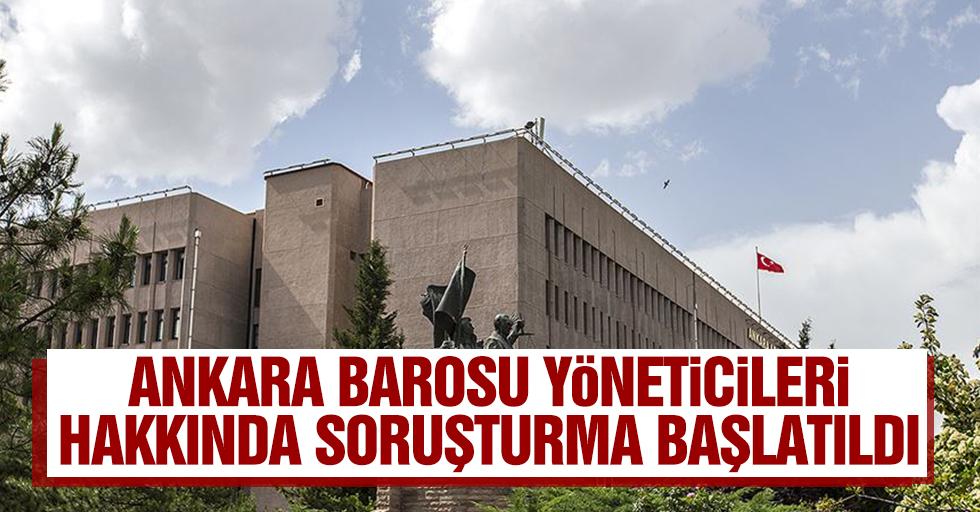 Ankara Barosu Yöneticileri Hakkında Soruşturma Başlatıldı