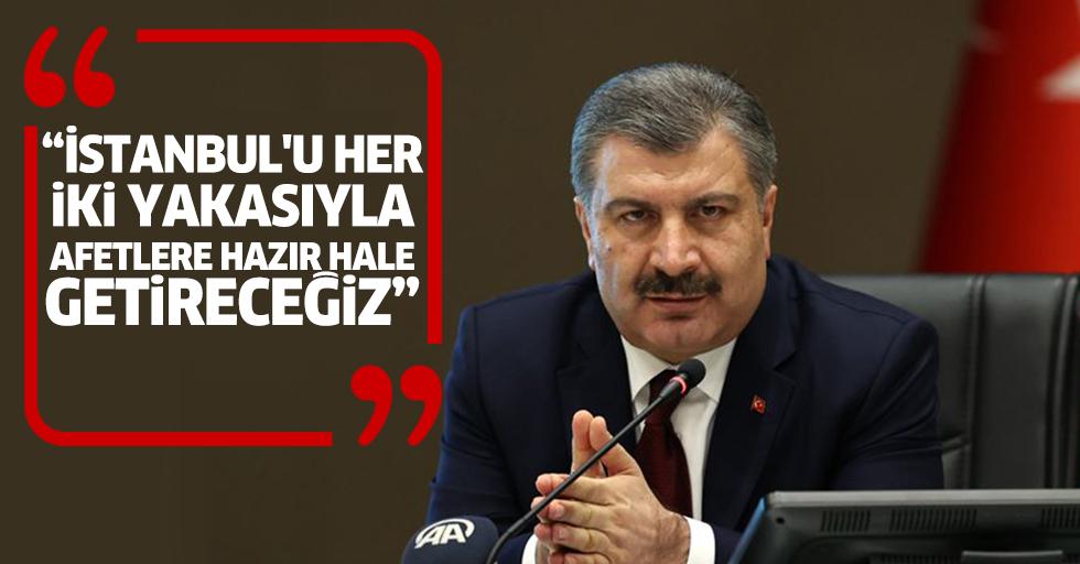"""""""İstanbul'u her iki yakasıyla afetlere hazır hale getireceğiz"""""""