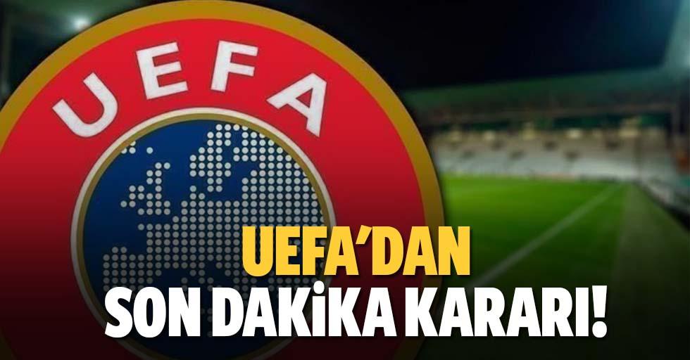 UEFA'dan son dakika kararı!