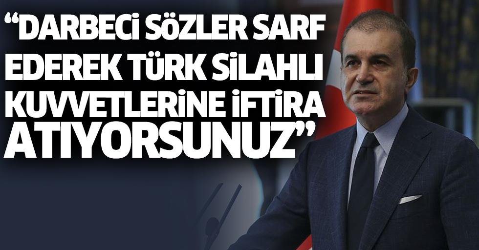 """""""Darbeci sözler sarf ederek Türk Silahlı Kuvvetlerine iftira atıyorsunuz"""""""