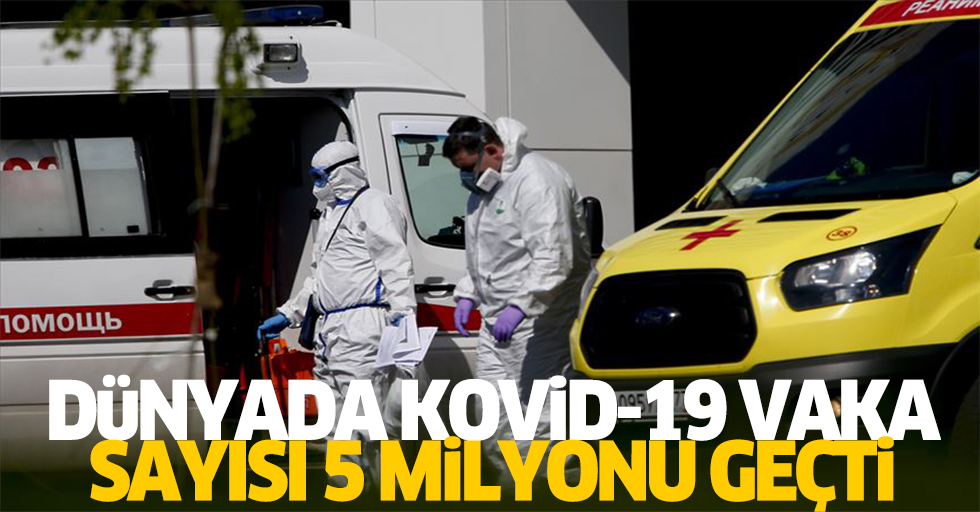 Dünyada Kovid-19 vaka sayısı 5 milyonu geçti