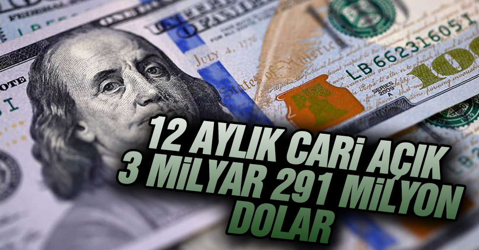 12 aylık cari açık 3 milyar 291 milyon dolar oldu